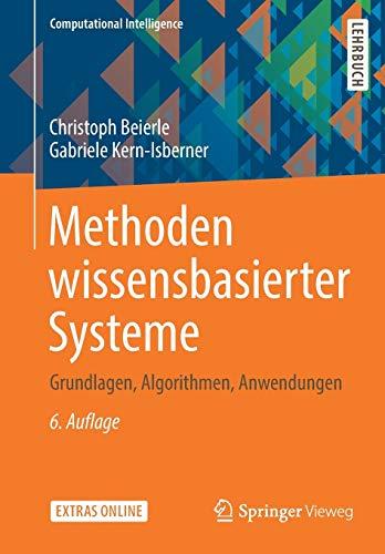 Methoden wissensbasierter Systeme: Grundlagen, Algorithmen, Anwendungen (Computational Intelligence)
