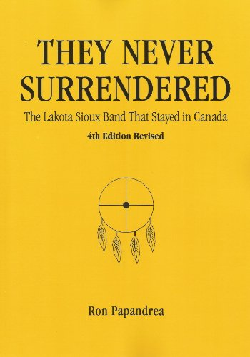 They Never Surrendered, The Lakota Sioux Band That Stayed in Canada (English Edition)