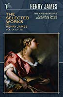 The Selected Works of Henry James, Vol. 04 (of 36): The Ambassadors; The Real Thing and Other Tales (Papersky Classics)