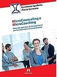 Microcounseling e microcoaching. Manuale operativo di strategie brevi per la motivazione al cambiamento