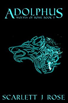 Adolphus: Wolves of Rome Book 1 by [Scarlett J  Rose]
