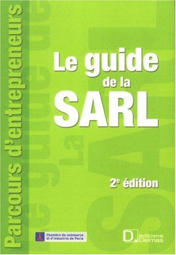 Le guide de la SARL : Constitution, fonctionnement, transformation et dissolution