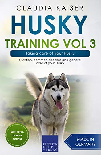 Husky Training Vol 3 – Taking care of your Husky: Nutrition, common diseases and general care of your Husky (English Edition)
