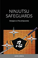 Ninjutsu Safeguards: Strategies in a Time of Quarantine