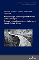 Kulturoekologie Und Oekologische Kulturen in Der Grossregion/ Écologie Culturelle Et Cultures Écologiques Dans La Grande Région (Studies in Literature, Culture, and the Environment/ Studien Zu Literatur, Kultur Und Umwelt)