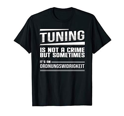 Herren Tuning is not a crime but sometimes an Ordnungswidrigkeit T-Shirt