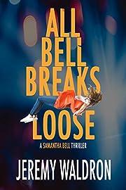 ALL BELL BREAKS LOOSE (A Samantha Bell Mystery Thriller Book 7)