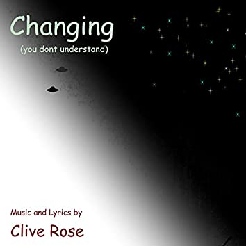 Changing (You Don't Understand)