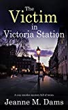 THE VICTIM IN VICTORIA STATION a cozy murder mystery full of twists (Dorothy Martin Mystery Book 5) (English Edition)