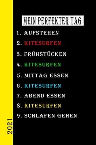 Mein Perfekter Tag 2021 Kitesurfen: Mein Kalender für den perfekten Tag ist ein lustiges, cooles Geschenk für 2021. Als Terminplaner oder Tagebuch mit ... auch als Hausaufgabenheft zu nutzen. Deutsch