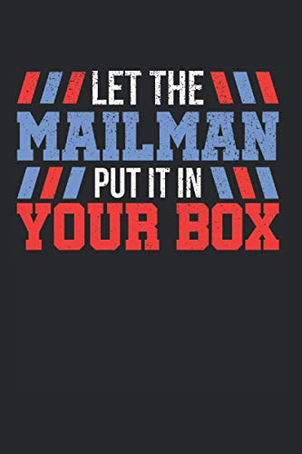 Let The Mailman Put It In Your Box: Postal Worker & Letter Carrier Notebook 6'x 9' Post Gift For Postal Service & Deliver