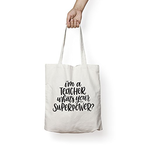 I'M A TEACHER, WHAT'S YOUR SUPERPOWER? - Teacher's CANVAS TOTE - GREAT TEACHER APPRECIATION GIFT!