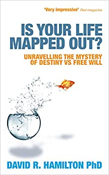 Is Your Life Mapped Out?: Unravelling the Mystery of Destiny vs Free Will by [David Hamilton]