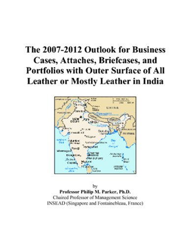 The 2007-2012 Outlook for Business Cases, Attaches, Briefcases, and Portfolios with Outer Surface of All Leather or Mostly Leather in India