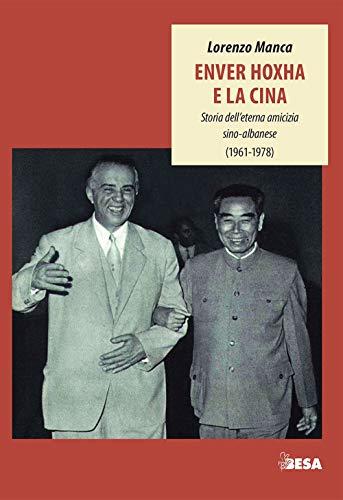 Enver Hoxha e la Cina. Storia dell'eterna amicizia sino-albanese (1961-1978)