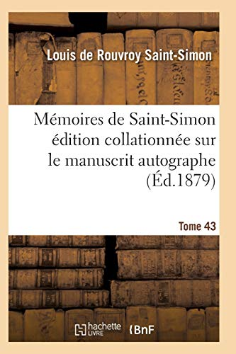 Mémoires de Saint-Simon édition collationnée sur le manuscrit autographe Tome 43