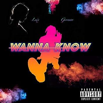 Wanna Know