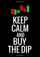 Keep Calm and Buy The Dip: Trading Log Book   Define your Goals, Record your Strategies & Keep Track of your Trade History   150 pages (7