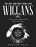 The One and Only Book for Wiccans 2021: A List of Magic Herbs to Start Simple Magic Spells
