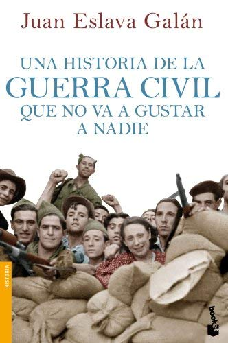 Una historia de la guerra civil que no va a gustar a nadie by Juan Eslava Galán(2013-06-06)