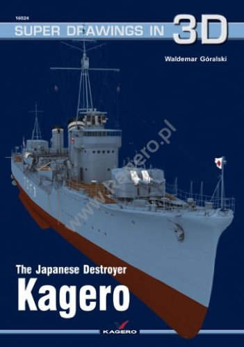 The Japanese Destroyer Kagero (Super Drawings in 3D, Band 24)