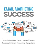 Email Marketing Success 2021: A Step-by-Step Guide to the Best Practices that Power (English Edition)