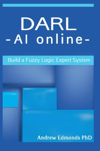 Compare Textbook Prices for Darl - AI Online: Build a Fuzzy Logic Expert System 1.0 Edition ISBN 9781519669438 by Edmonds PhD, Dr Andrew N
