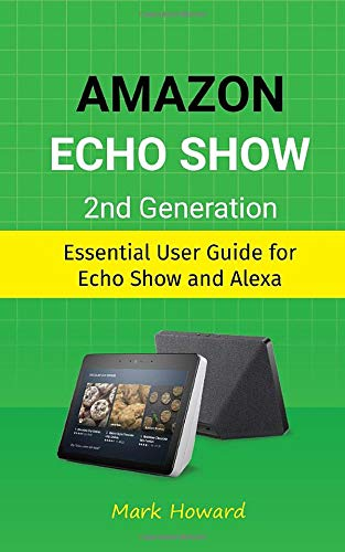 Amazon Echo Show 2nd Generation: Essential User Guide for Echo Show and Alexa