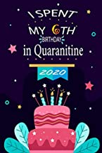 I Spent My 6th Birthday IN QUARANTINE 2020: quarantine birthday gifts for 6 year old girls boys, Self Isolation Funny Journal Notebook DiaryGift 6th ... ideas For Sister Brother Friend Son Daughter