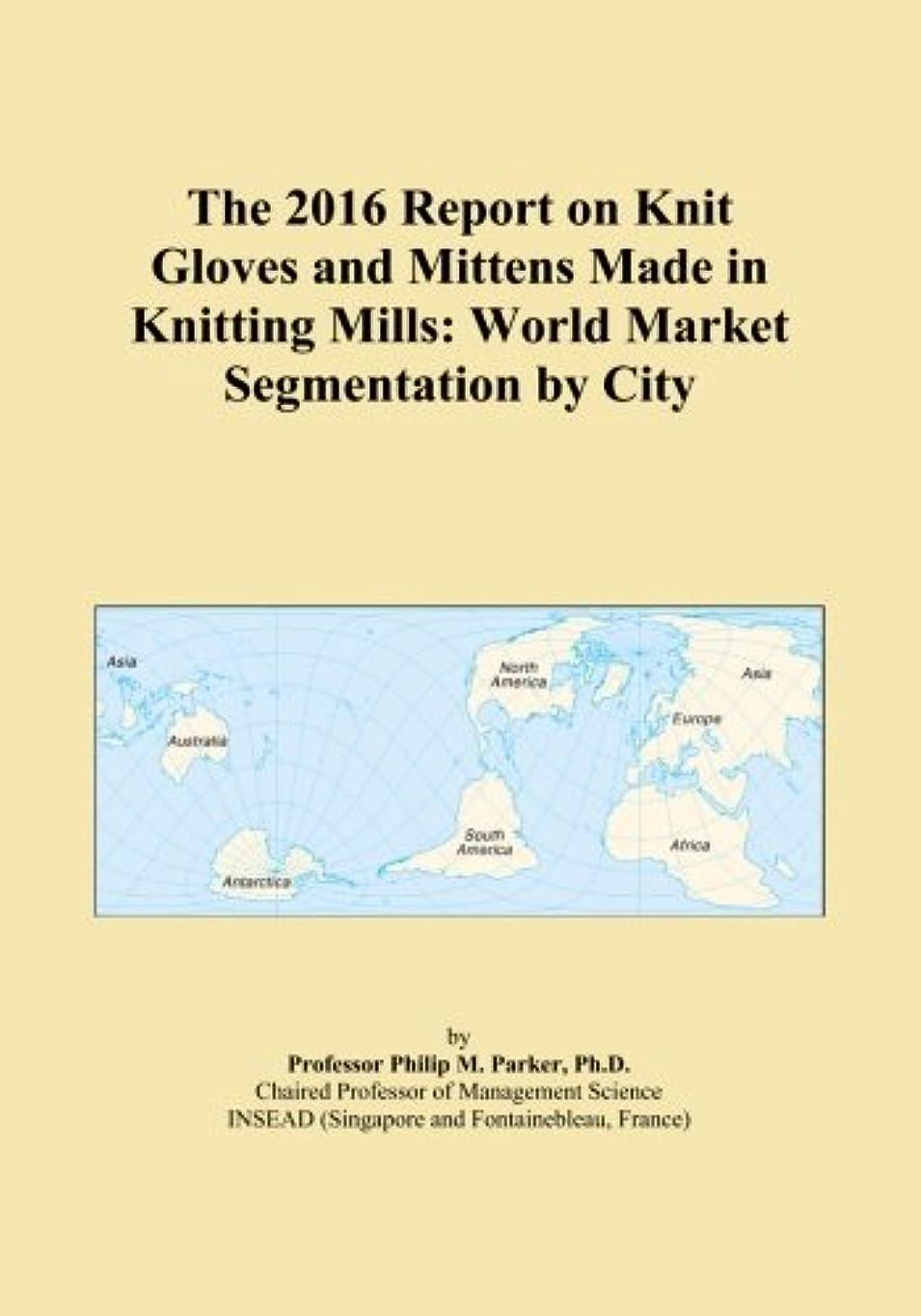 通知する上昇フィクションThe 2016 Report on Knit Gloves and Mittens Made in Knitting Mills: World Market Segmentation by City