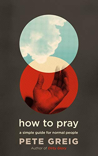 How to Pray: A Simple Guide for Normal People by [Pete Greig]