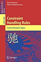 Constraint Handling Rules: Current Research Topics (Lecture Notes in Computer Science / Lecture Notes in Artificial Intelligence) (Lecture Notes in Computer Science, 5388)