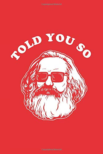 Karl Marx Told You So: Notebook & Journal - Funny Communism Socialism Marxist Journal, Blank & Lined Notebook, Karl Marx Communist Socialist Composition Book, School, College Or Office Gag Gift