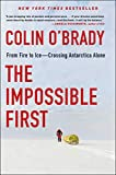 The Impossible First: From Fire to Ice?Crossing Antarctica Alone - Colin O'Brady