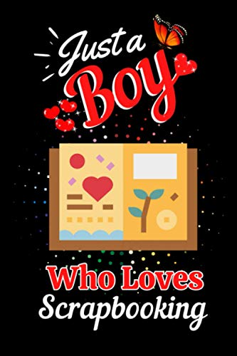 Just A Boy Who Loves Scrapbooking: Scrapbooking Lined Journal for Writing Notes, Notebook Journal Gift for Boys and Men, Gift Idea for Scrapbooking Journal, Writing Gifts Notebook for Boys