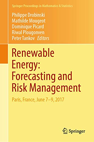 Renewable Energy: Forecasting and Risk Management: Paris, France, June 7-9, 2017 (Springer Proceedings in Mathematics & Statistics)