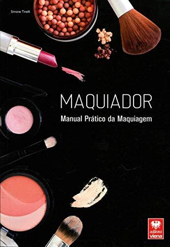 Maquiador. Manual Prático da Maquiagem
