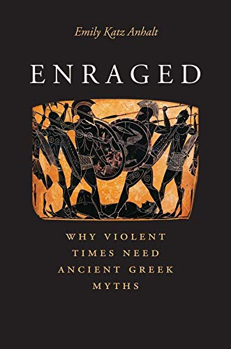 Enraged: Why Violent Times Need Ancient Greek Myths