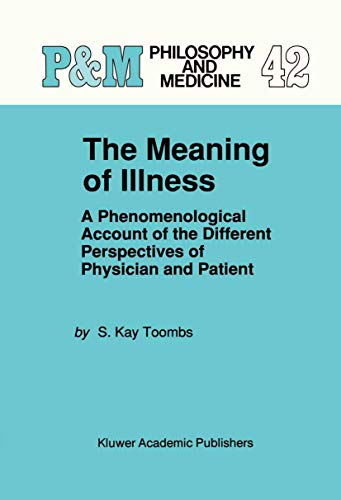 Compare Textbook Prices for The Meaning of Illness: A Phenomenological Account of the Different Perspectives of Physician and Patient Philosophy and Medicine Softcover reprint of the original 1st ed. 1992 Edition ISBN 9780792324430 by Kay Toombs, S.