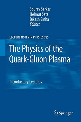 The Physics of the Quark-Gluon Plasma: Introductory Lectures (Lecture Notes in Physics, Band 785)