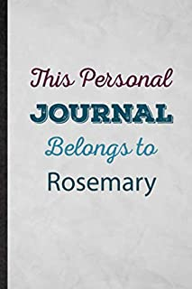 This Personal Journal Belongs to Rosemary: Lined Notebook For First Family Name. Fun Ruled Journal For Custom Personalized...