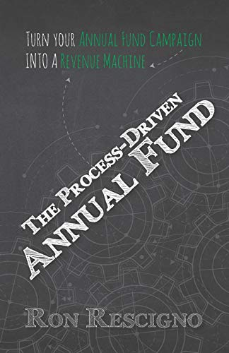 Compare Textbook Prices for The Process-Driven Annual Fund: Turn your Annual Fund Campaign Into A Revenue Machine  ISBN 9781952779060 by Rescigno, Ron