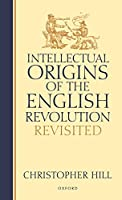 Intellectual Origins of the English Revolution: Revisited