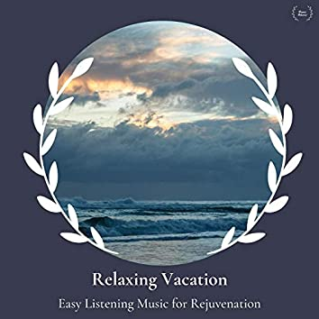 Relaxing Vacation - Easy Listening Music For Rejuvenation