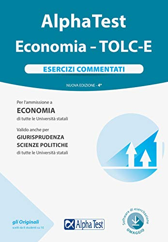 Alpha Test. Economia. Tolc-E. Esercizi commentati. Nuova ediz. Con software di simulazione