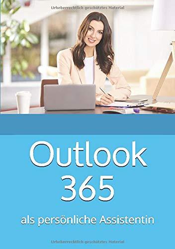Outlook 365: als persönliche Assistentin (Kurz & Knackig, Band 16)