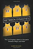 Between Dynasties: The Los Angeles Lakers in the years between Magic and Kobe - Andrew van Buuren