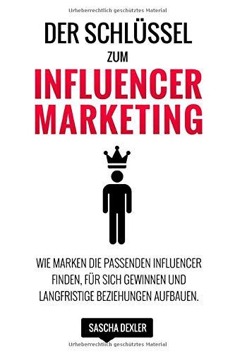 Der Schlüssel zum Influencer Marketing: Wie Marken die passenden Influencer finden, für sich gewinnen und langfristige Beziehungen aufbauen