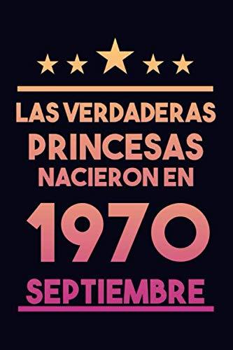 Las verdaderas princesas nacieron en 1970 septiembre: Regalo de cumpleaños de 50 años para mujeres cuaderno forrado cuaderno de cumpleaños regalo de ... regalo de cumpleaños para niñas, tía, novia