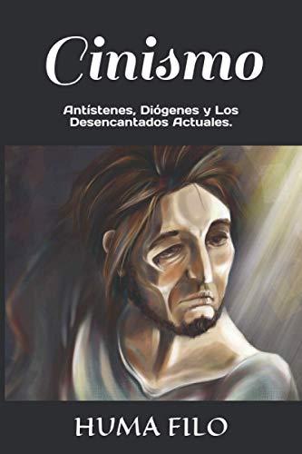 Cinismo: Antístenes, Diógenes y Los Desencantados Actuales.